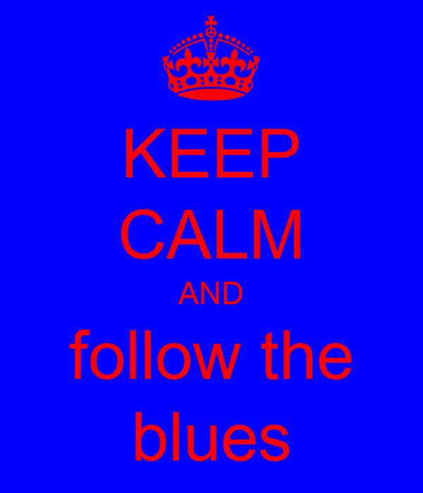 KEEP CALM AND follow the blues