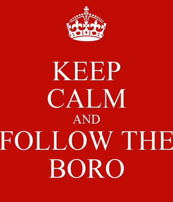 KEEP CALM AND FOLLOW THE BORO