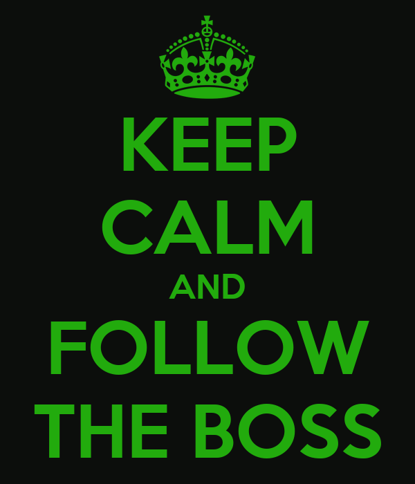 KEEP CALM AND FOLLOW THE BOSS