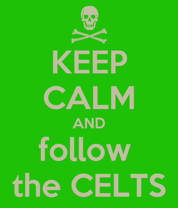 KEEP CALM AND follow  the CELTS