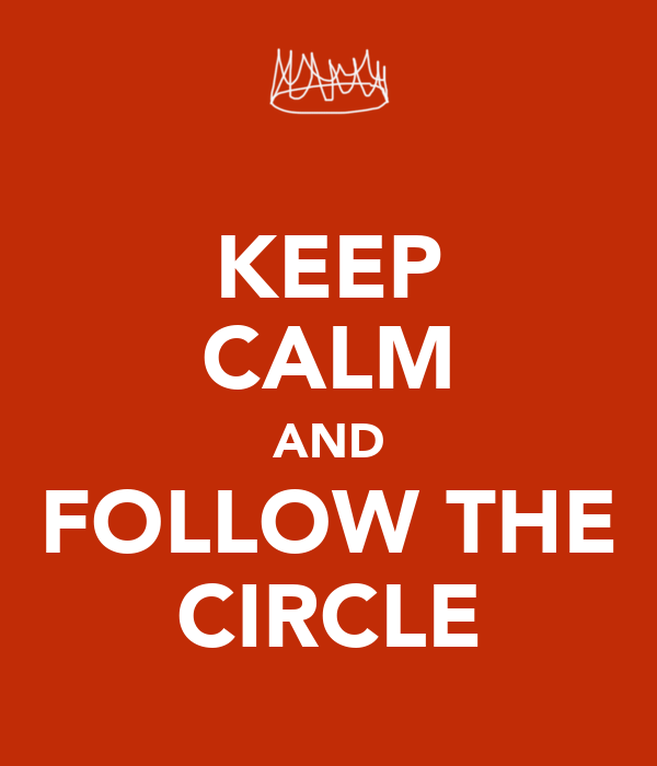 KEEP CALM AND FOLLOW THE CIRCLE