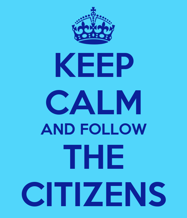 KEEP CALM AND FOLLOW THE CITIZENS