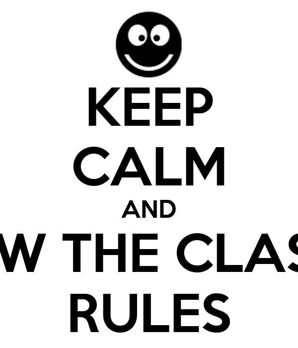 KEEP CALM AND FOLLOW THE CLASROOM RULES