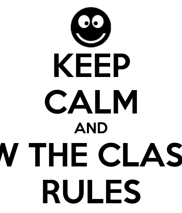 KEEP CALM AND FOLLOW THE CLASSROOM RULES