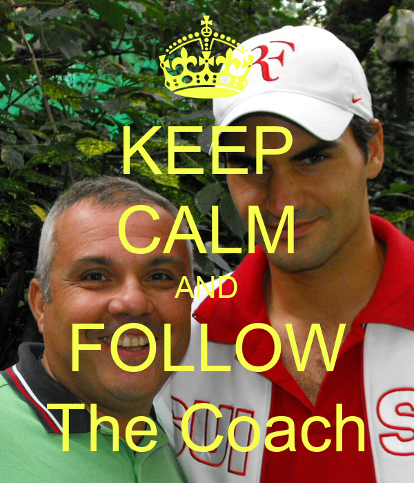 KEEP CALM AND FOLLOW The Coach