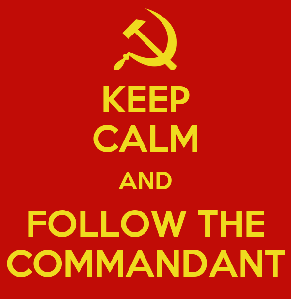 KEEP CALM AND FOLLOW THE COMMANDANT