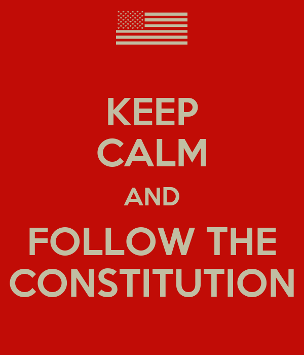 KEEP CALM AND FOLLOW THE CONSTITUTION