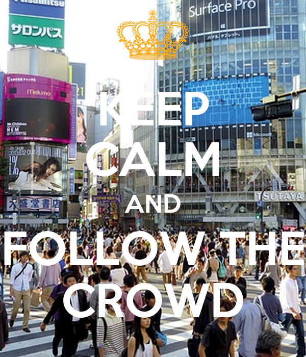 KEEP CALM AND FOLLOW THE CROWD