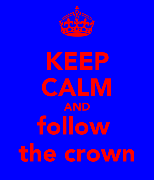 KEEP CALM AND follow  the crown