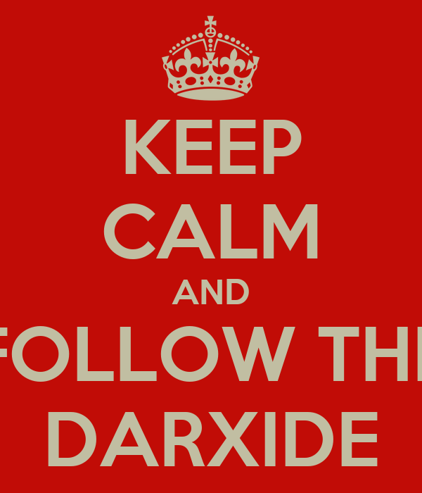 KEEP CALM AND FOLLOW THE DARXIDE