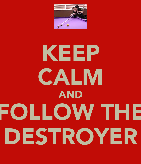 KEEP CALM AND FOLLOW THE DESTROYER