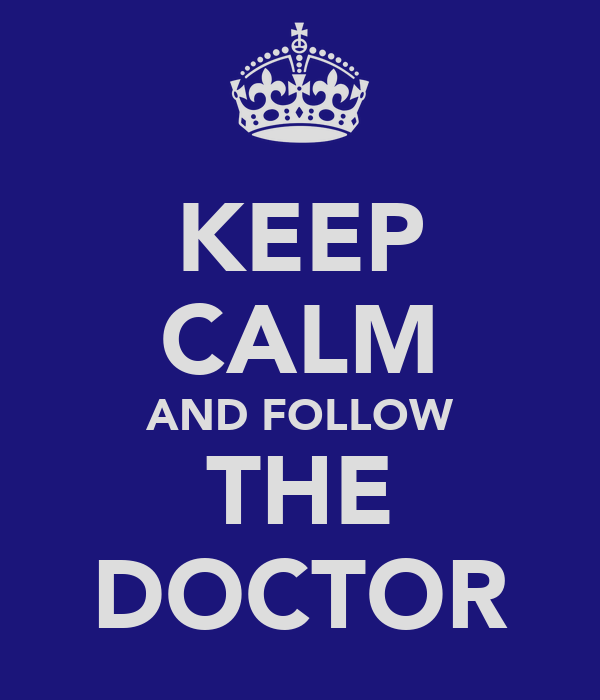 KEEP CALM AND FOLLOW THE DOCTOR