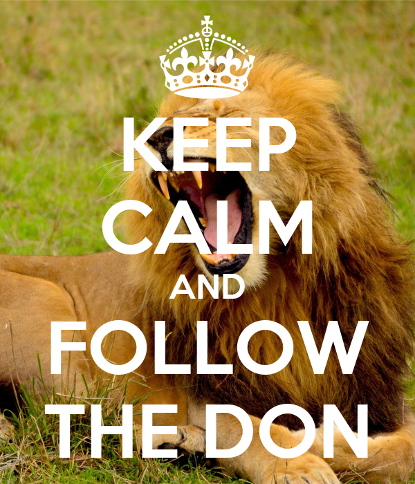 KEEP CALM AND FOLLOW THE DON