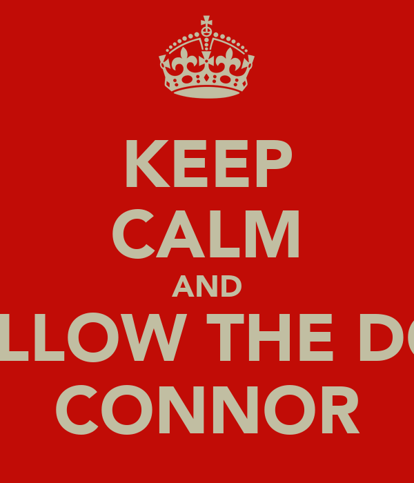 KEEP CALM AND FOLLOW THE DON CONNOR