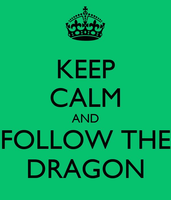 KEEP CALM AND FOLLOW THE DRAGON