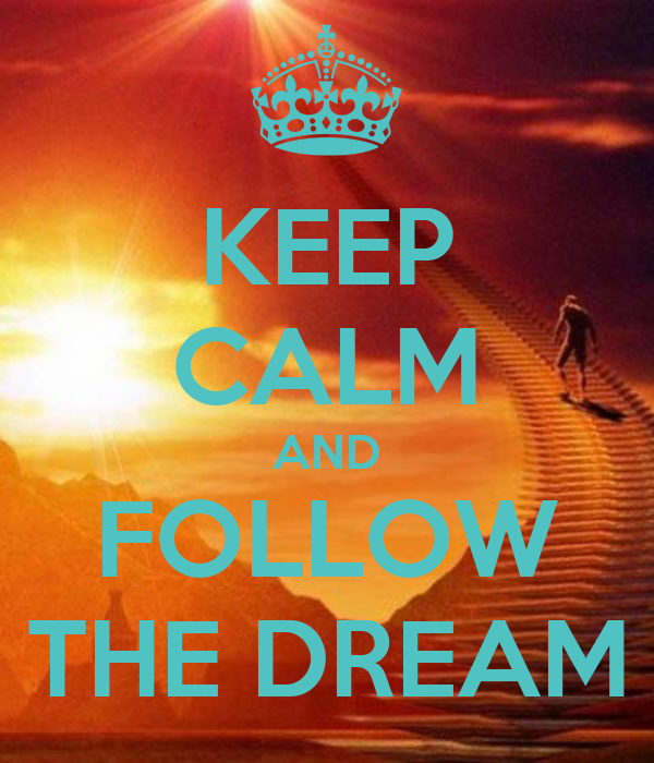 KEEP CALM AND FOLLOW THE DREAM