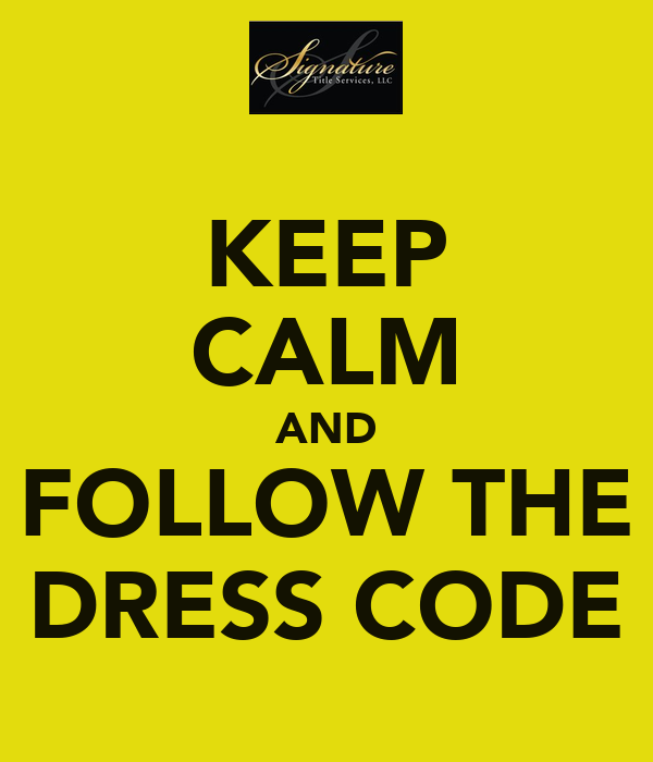 KEEP CALM AND FOLLOW THE DRESS CODE
