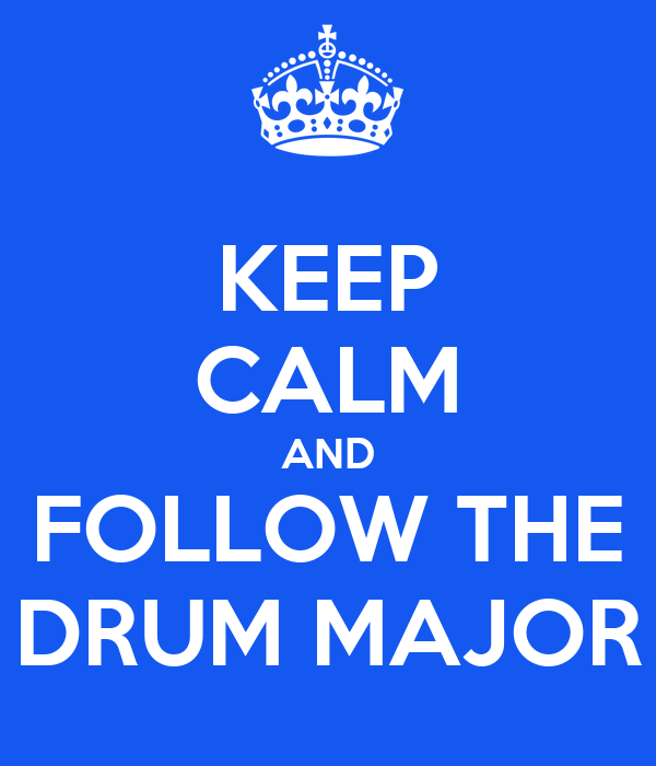 KEEP CALM AND FOLLOW THE DRUM MAJOR