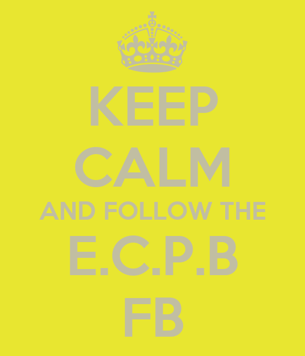 KEEP CALM AND FOLLOW THE E.C.P.B FB