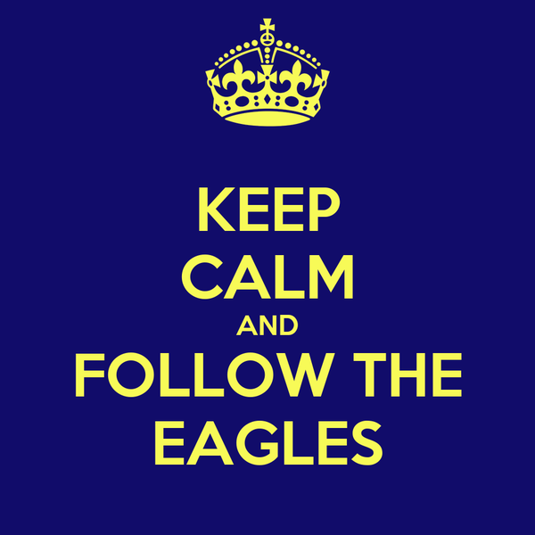 KEEP CALM AND FOLLOW THE EAGLES