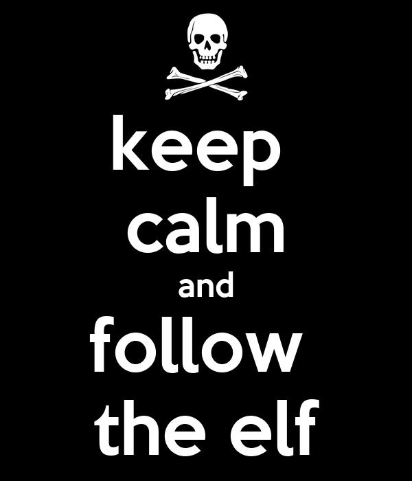 keep  calm and follow  the elf