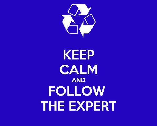KEEP CALM AND FOLLOW  THE EXPERT
