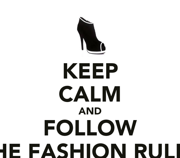 KEEP CALM AND FOLLOW THE FASHION RULES