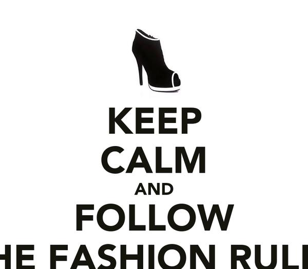 KEEP CALM AND FOLLOW THE FASHION RULES