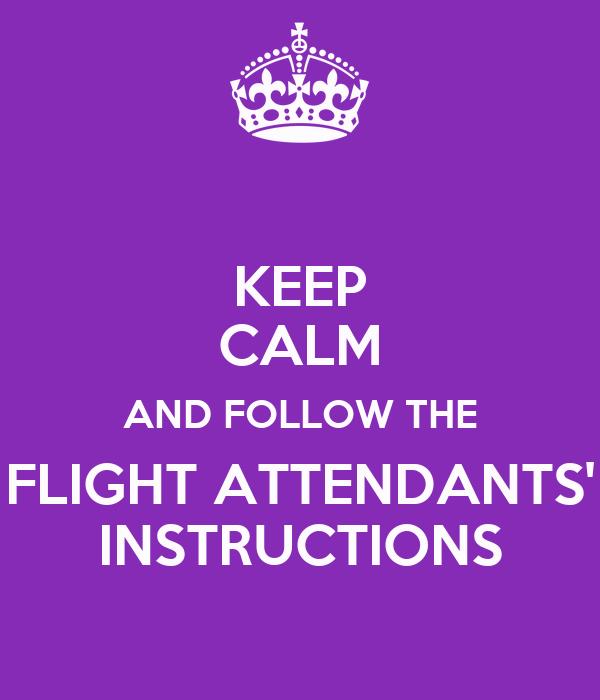 KEEP CALM AND FOLLOW THE FLIGHT ATTENDANTS' INSTRUCTIONS