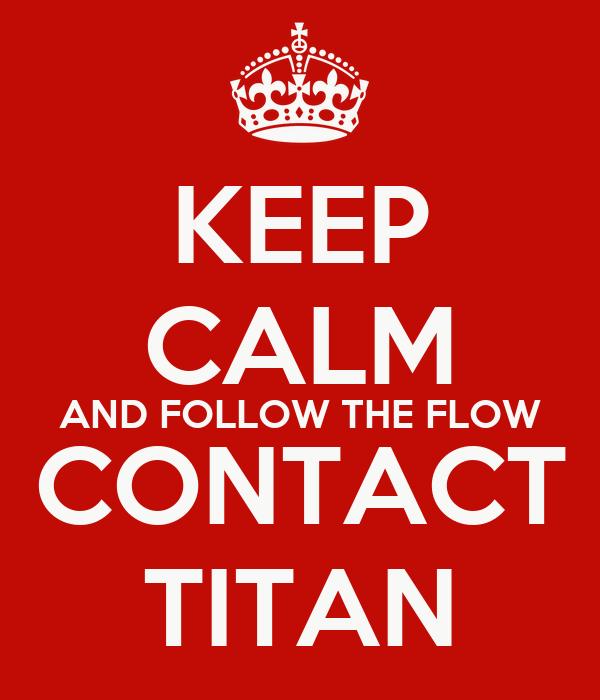 KEEP CALM AND FOLLOW THE FLOW CONTACT TITAN