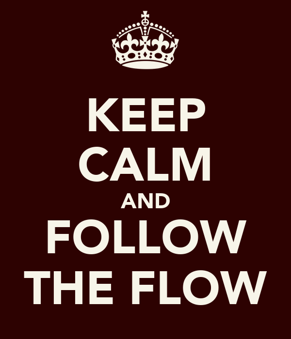 KEEP CALM AND FOLLOW THE FLOW