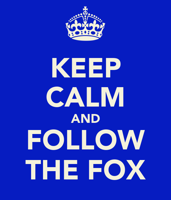 KEEP CALM AND FOLLOW THE FOX