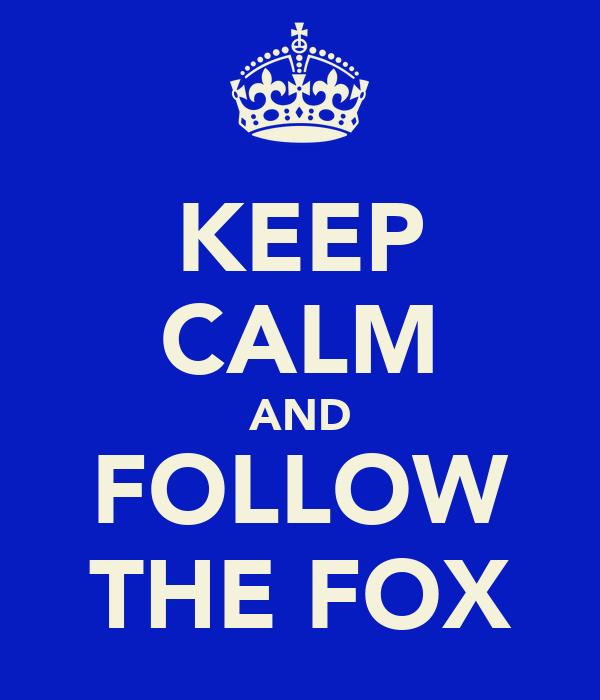 KEEP CALM AND FOLLOW THE FOX