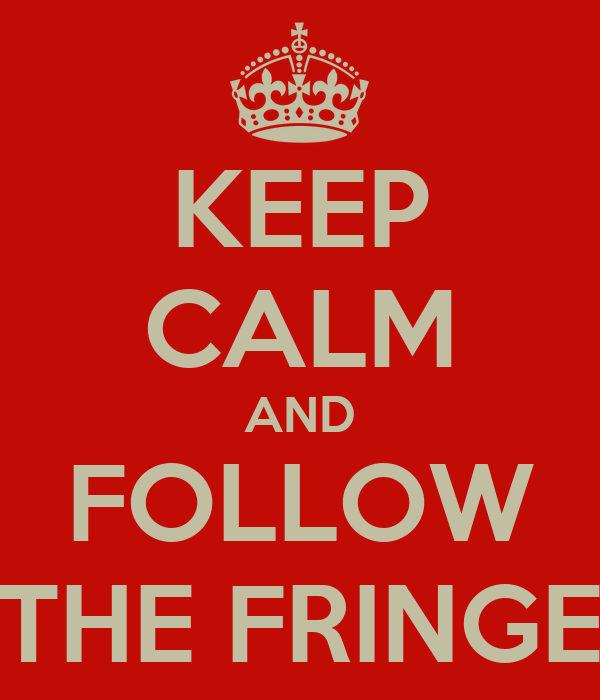 KEEP CALM AND FOLLOW THE FRINGE