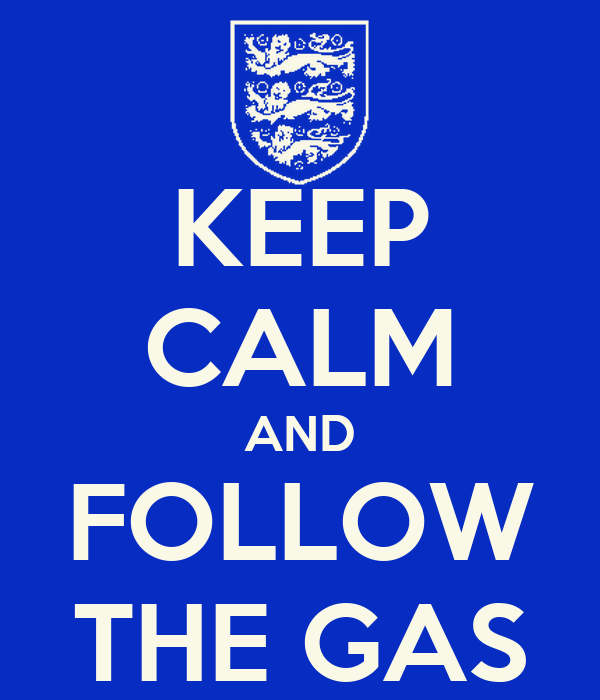 KEEP CALM AND FOLLOW THE GAS