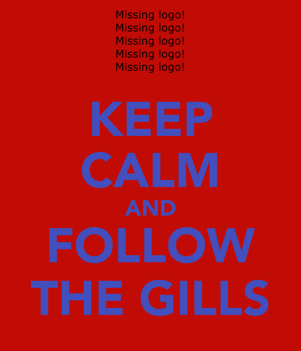 KEEP CALM AND FOLLOW THE GILLS