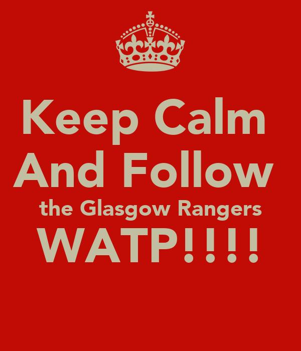 Keep Calm  And Follow  the Glasgow Rangers WATP!!!!