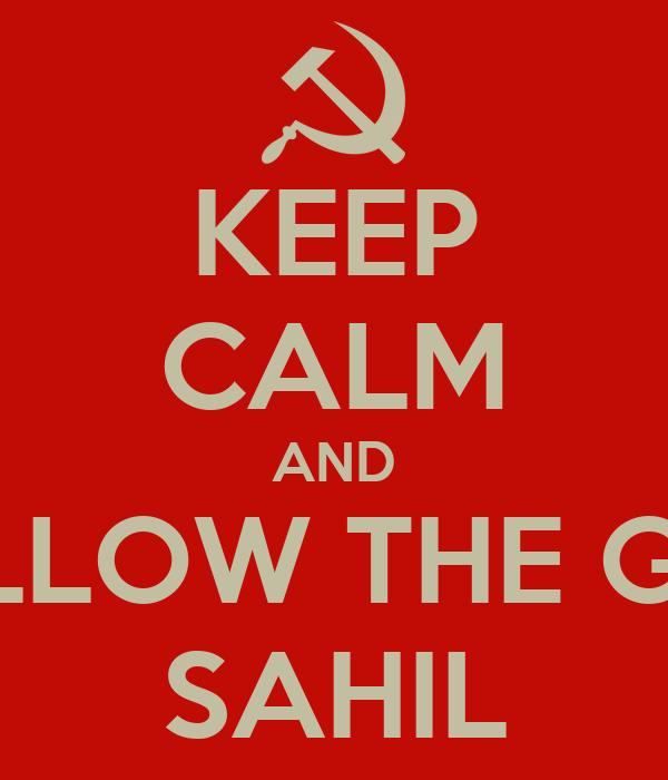 KEEP CALM AND FOLLOW THE GOD SAHIL