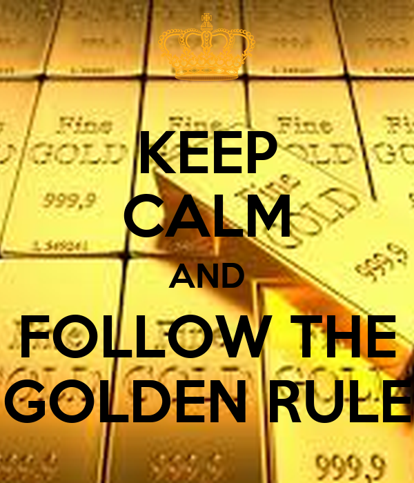 KEEP CALM AND FOLLOW THE GOLDEN RULE