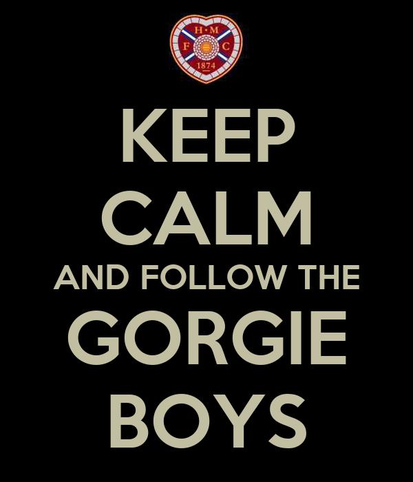 KEEP CALM AND FOLLOW THE GORGIE BOYS