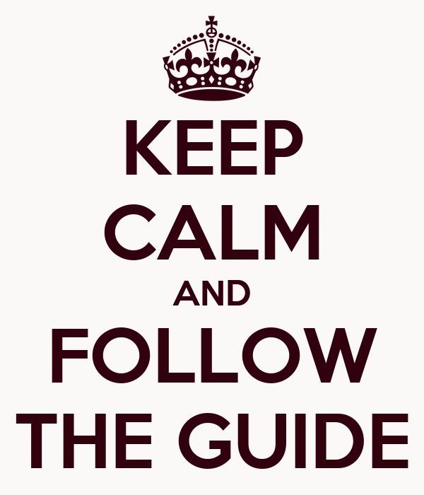 KEEP CALM AND FOLLOW THE GUIDE