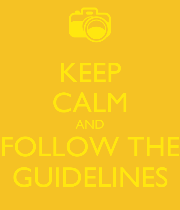 KEEP CALM AND FOLLOW THE GUIDELINES