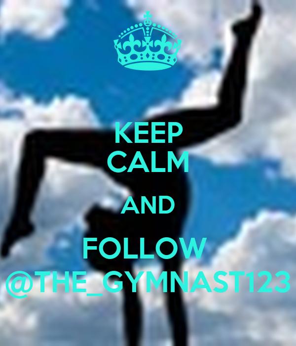 KEEP CALM AND FOLLOW  @THE_GYMNAST123