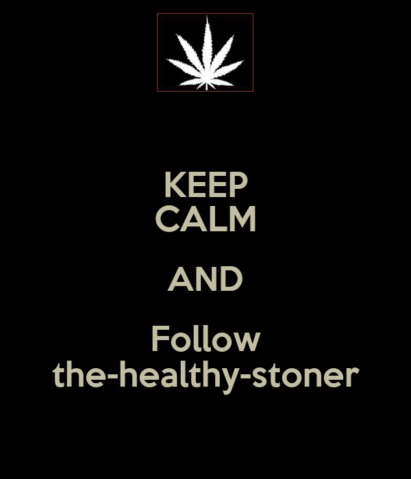 KEEP CALM AND Follow the-healthy-stoner