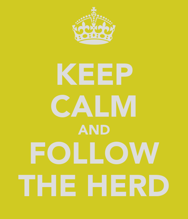 KEEP CALM AND FOLLOW THE HERD