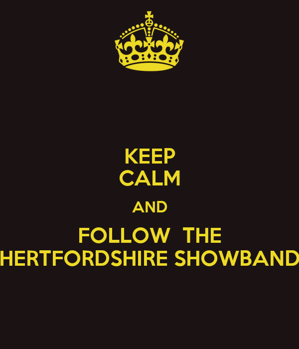 KEEP CALM AND FOLLOW  THE HERTFORDSHIRE SHOWBAND