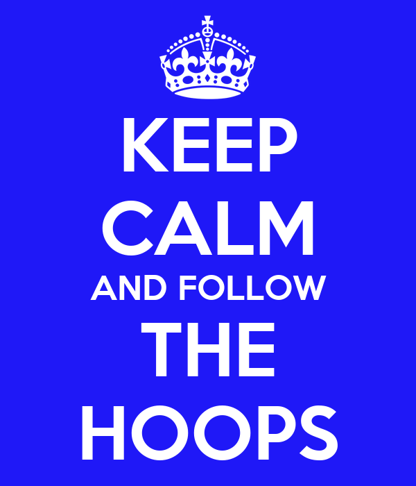 KEEP CALM AND FOLLOW THE HOOPS