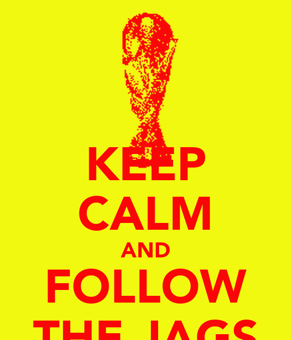 KEEP CALM AND FOLLOW THE JAGS