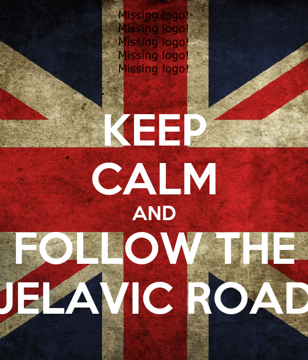 KEEP CALM AND FOLLOW THE JELAVIC ROAD