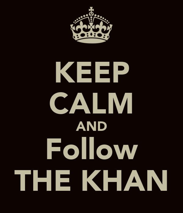 KEEP CALM AND Follow THE KHAN